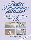 Ballet Beginnings for Children, Book Two Pre-ballet Instructional Exercises, Ages 5-6