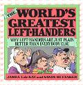 World's Greatest Left-Handers Why Left-Handers Are Just Plain Better Than Everybody Else