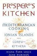 Prospero's Kitchen: Mediterranean Cooking of the Ionian Islands from Corfu to Kythera - Dian...