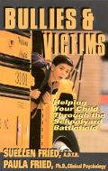Bullies & Victims Helping Your Child Survive the Schoolyard Battlefield
