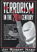 Terrorism in the 20th Century: A Narrative Encyclopedia from the Anarchists, through the Wea...