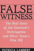 False Witness: The Real Story of Jim Garrison's Investigation and Oliver Stone's Film, JFK -...