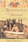 Resurrection of the Shroud New Scientific, Medical, and Archeological Evidence