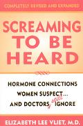 Screaming to Be Heard Hormone Connections Women Suspect, and Doctors Ignore
