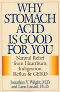Why Stomach Acid Is Good for You Natural Relief from Heartburn Indigestion, Reflux and Gerd