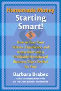 Homemade Money Starting Smart  How to Turn Your Talents, Experience, and Know-How into a Pro...