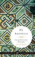 On Aristotle : Saving Politics from Philosophy