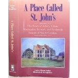A Place Called St. John's: The Story of John's, Edisto, Wadmalaw, Kiawah, and Seabrook Islan...
