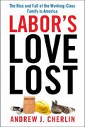 Labor's Love Lost : The Rise and Fall of the Working-Class Family in America