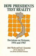 How Presidents Test Reality Decisions on Vietnam 1954 and 1965
