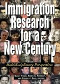 Immigration Research for a New Century Multidisciplinary Perspectives