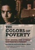Colors of Poverty : Why Racial and Ethnic Disparities Exist