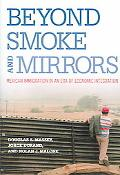 Beyond Smoke and Mirrors Mexican Immigration in an Era of Economic Integration