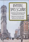 Inventing Times Square Commerce and Culture at the Crossroads of the World