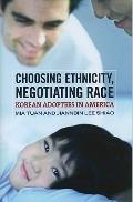 Choosing Ethnicity, Negotiating Race: Korean Adoptees in America
