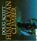 Himalayan Climber: A Lifetime Quest to the World's Greatest Ranges - Doug K. Scott - Hardcover