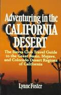 Adventuring in the California Desert The Sierra Club Travel Guide to the Great Basin, Mojave...