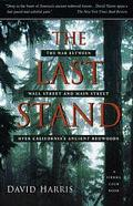 Last Stand The War Between Wall Street and Main Street over California's Ancient Redwoods