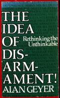 Idea of Disarmament, Rethinking the Unthinkable