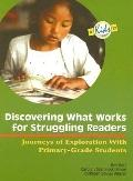 Discovering What Works For Struggling Readers Journeys Of Exploration With Primary-grade Stu...