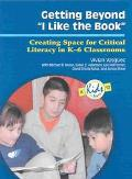 Getting Beyond I Like the Book Creating Space for Critical Literacy in K-6 Classrooms