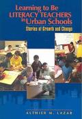 Learning to Be Literacy Teachers in Urban Schools Stories of Growth and Change