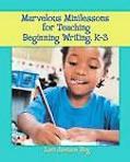 Marvelous Minilessons for Teaching Beginning Writing, K-3