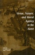 Virtue, Nature, and Moral Agency in the Xunzi