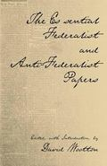 Essential Federalist and Anti-Federalist Papers