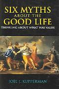 Six Myths About the Good Life Thinking About What Has Value