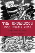 Underdogs Pictures and Scenes from the Present Revolution a Translation of Mariano Azuela's ...