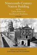 Nineteenth-Century Nation Building and the Latin American Intellectual Tradition A Reader