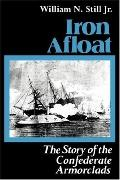 Iron Afloat The Story of the Confederate Armorclads