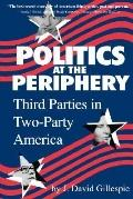 Politics at the Periphery Third Parties in Two-Party America