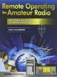 Remote Operating for Amateur Radio: Ham Radio, the Internet and Remote Station Control (Soft...