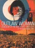 Outlaw Woman A Memoir of the War Years 1960-1975