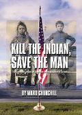 Kill The Indian, Save The Man The Genocidal Impact of American Indian Residential Schools
