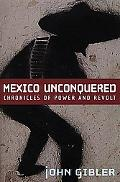 Mexico Unconquered: Chronicles of Power and Revolt