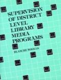 Supervision of District Level Library Media Programs