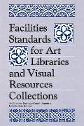Facilities Standards for Art Libraries and Visual Resources Collections (Visual Resource Ser...