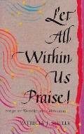 Let All Within Us Praise!: Songs for Worship&Celebration