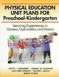 Physical Education Unit Plans For Preschool-Kindergarten: Learning Experiences in Games, Gym...