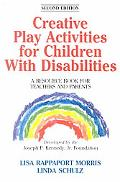 Creative Play Activities for Children With Disabilities A Resource Book for Teachers and Par...