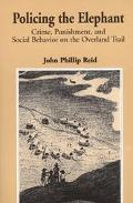 Policing the Elephant Crime, Punishment, and Social Behavior on the Overland Trail