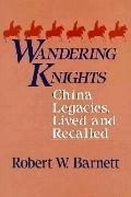 Wandering Knights China Legacies, Lived and Recalled