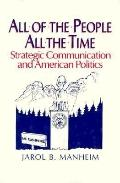 All of the People, All the Time Strategic Communication and American Politics