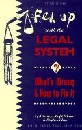 Fed up with the Legal System?: What's Wrong and how to Fix It