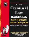 The Criminal Law Handbook: Know Your Rights--Survive the System
