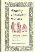 Framing Elizabethan Fictions Contemporary Approaches to Early Modern Narrative Prose