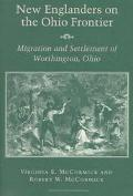 New Englanders on the Ohio Frontier The Migration and Settlement of Worthington, Ohio